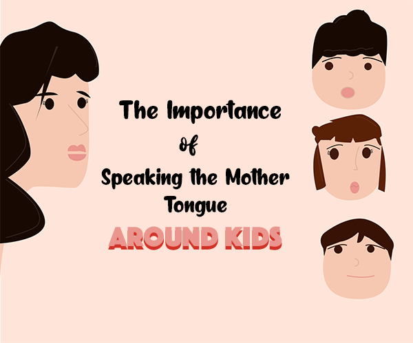 The Importance of Speaking your Mother Tongue Around Kids